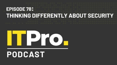 The IT Pro Podcast: Thinking differently about security