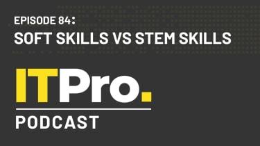 The IT Pro Podcast: Soft skills vs STEM skills