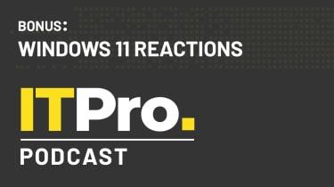 The IT Pro Podcast BONUS: Windows 11 reactions