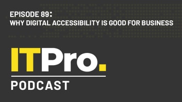 The IT Pro Podcast: Why digital accessibility is good for business