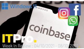 IT Pro News in Review: Windows 11 launch, Facebook outage, Coinbase data breach