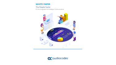 The people factor: A critical ingredient for intelligent communications - How to improve communication within your business - whitepaper from Audiocodes