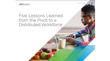 Five lessons Learned from the pivot to a distributed workforce - whitepaper from VMware