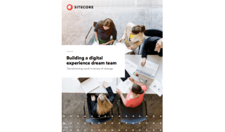 How to build the best digital experience team - whitepaper from Sitecore