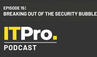 IT Pro Podcast: Breaking out of the security bubble